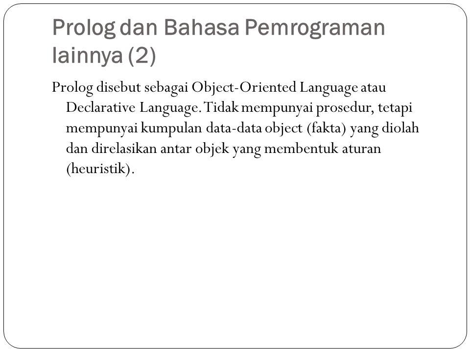 Prolog dan Bahasa Pemrograman lainnya (2) Prolog disebut sebagai Object-Oriented Language atau Declarative Language.