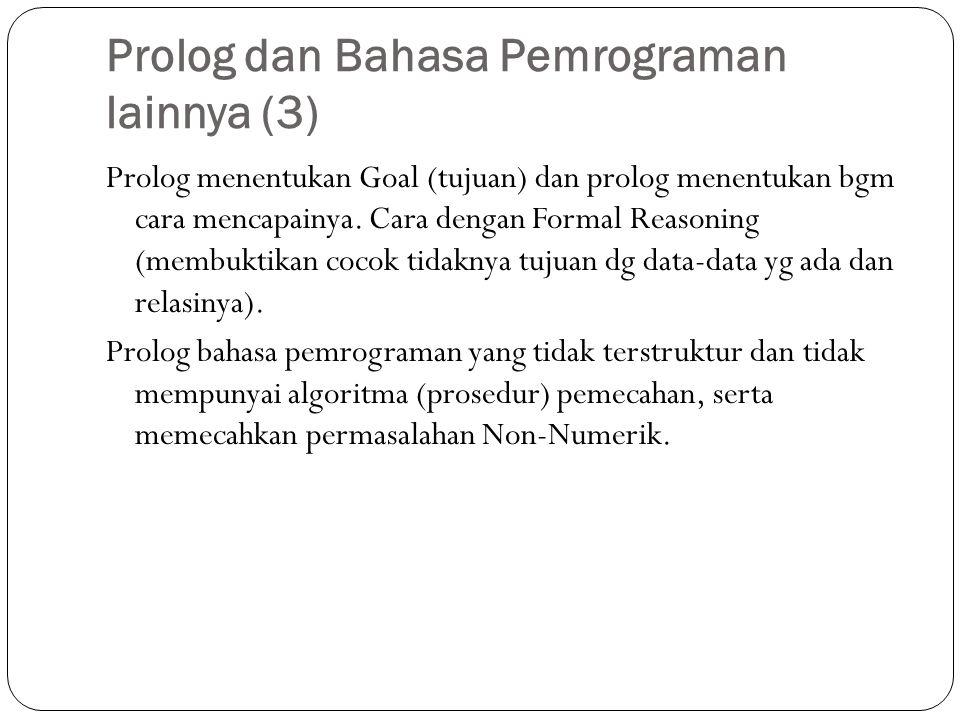 Prolog dan Bahasa Pemrograman lainnya (3) Prolog menentukan Goal (tujuan) dan prolog menentukan bgm cara mencapainya.