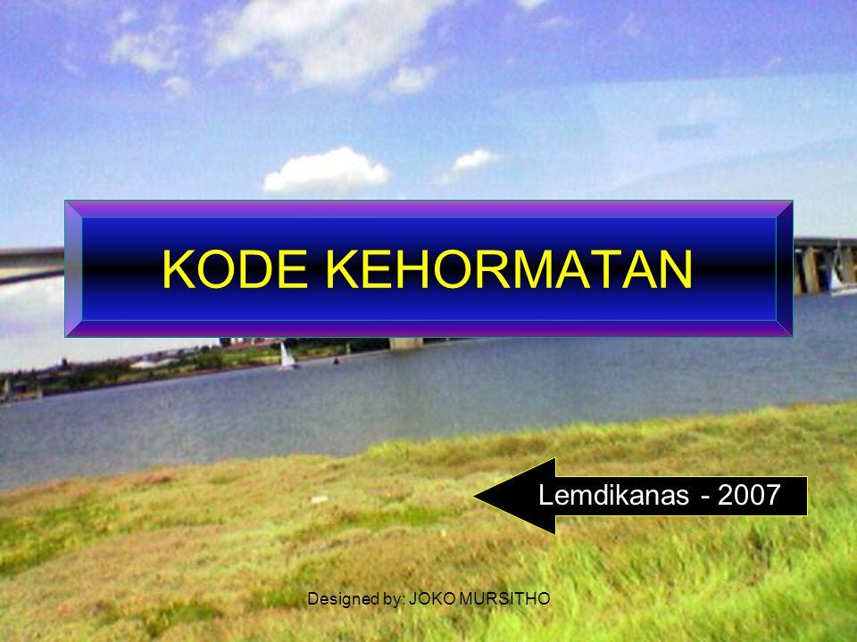 Designed by: JOKO MURSITHO KODE KEHORMATAN Lemdikanas - 2007