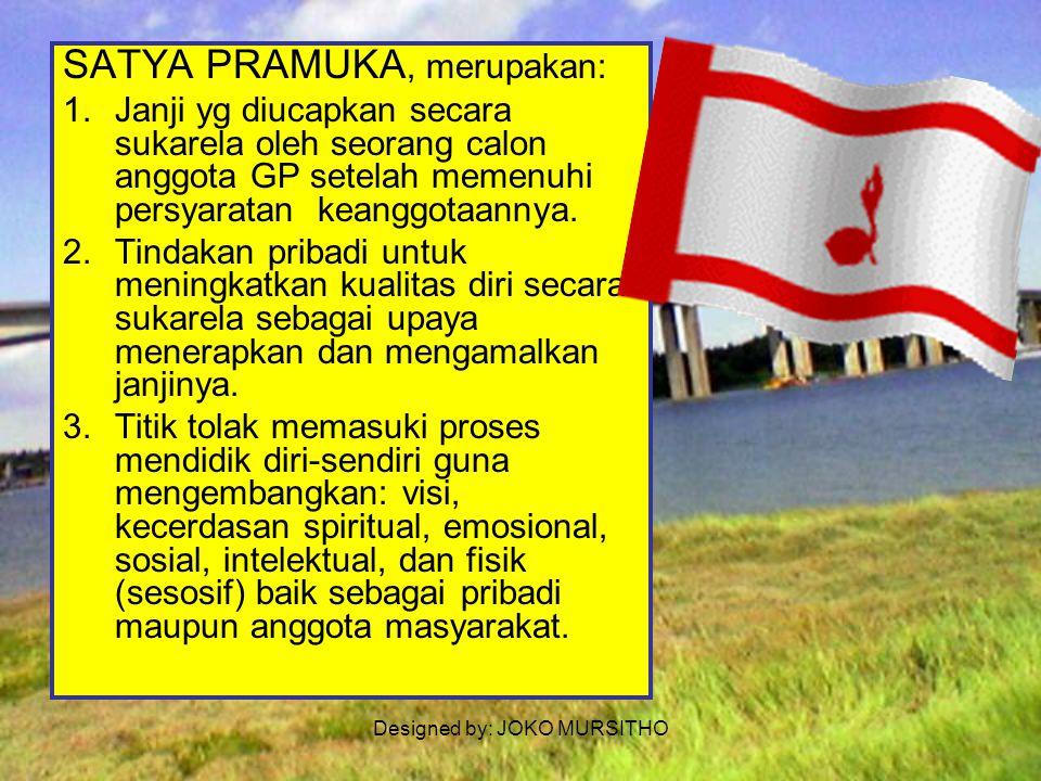Designed by: JOKO MURSITHO Kode kehormatan Pramuka terdiri atas : SATYA PRAMUKA : merupakan janji DARMA PRAMUKA : merupakan ketentuan moral