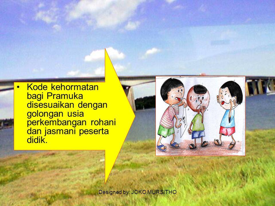 Designed by: JOKO MURSITHO 3.Landasan gerak Gerakan Pramuka untuk mencapai tujuan pendidikan melalui kepramukaan yg kegiatannya mendorong Pramuka bersikap demokratis, saling menghormati, memiliki rasa kebersamaan dan gotong royong.