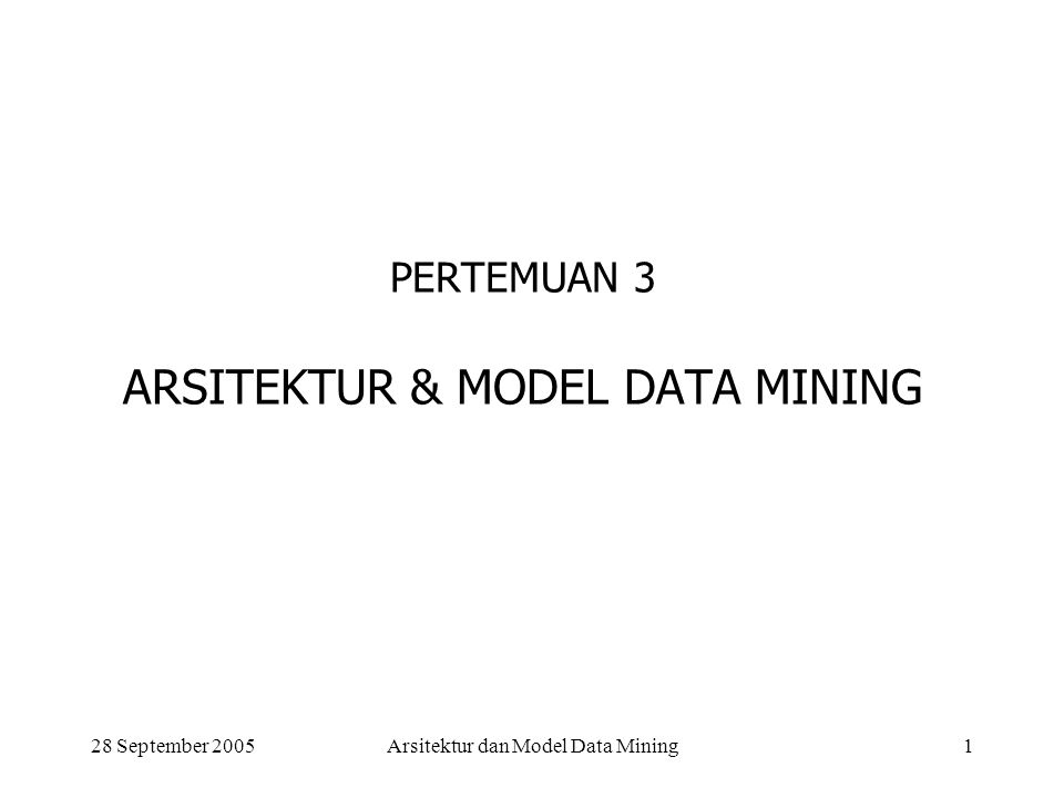 28 September 2005Arsitektur dan Model Data Mining2 Arsitektur : Sistm Data Mining Graphical User Interface (GUI) Pattern evaluation Data Mining Engine Database or data warehouse server Knowledge-base Data base Data warehouse Data clening & data integrationFiltering