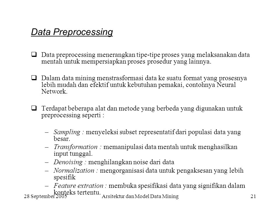 28 September 2005Arsitektur dan Model Data Mining21 Data Preprocessing  Data preprocessing menerangkan tipe-tipe proses yang melaksanakan data mentah