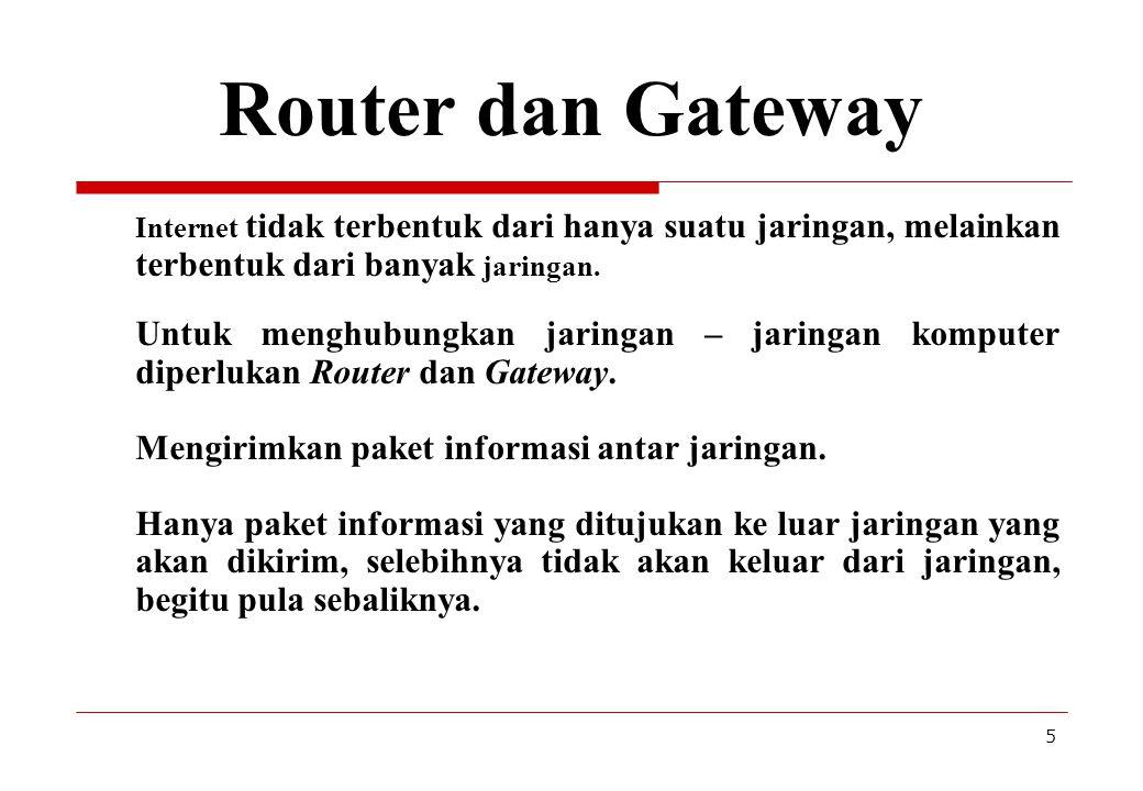 5 Router dan Gateway Internet tidak terbentuk dari hanya suatu jaringan, melainkan terbentuk dari banyak jaringan. Untuk menghubungkan jaringan – jari
