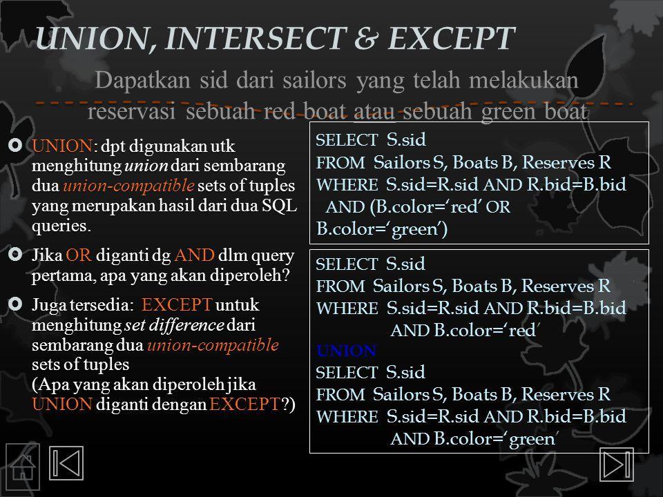 Dapatkan sid dari sailors yang telah melakukan reservasi sebuah red boat atau sebuah green boat  UNION: dpt digunakan utk menghitung union dari semba