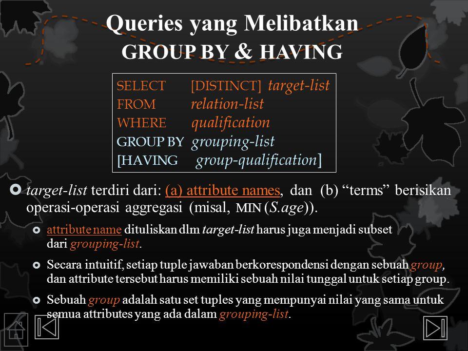"""Queries yang Melibatkan GROUP BY & HAVING  target-list terdiri dari: (a) attribute names, dan (b) """"terms"""" berisikan operasi-operasi aggregasi (misal,"""