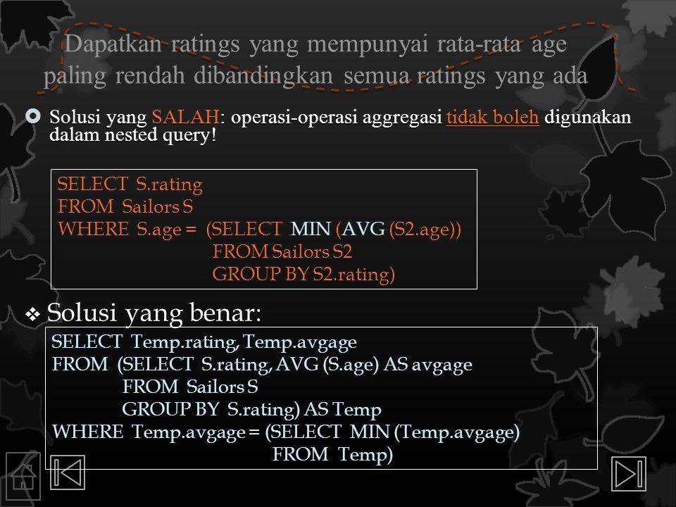 Dapatkan ratings yang mempunyai rata-rata age paling rendah dibandingkan semua ratings yang ada  Solusi yang SALAH: operasi-operasi aggregasi tidak b