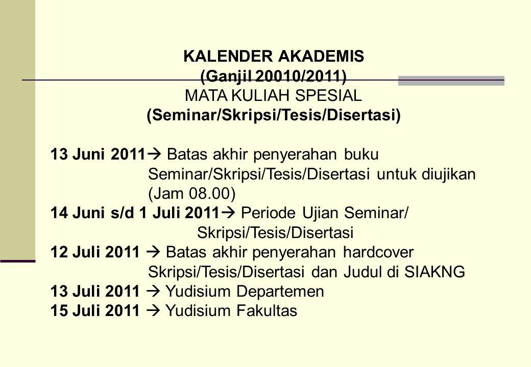 KALENDER AKADEMIS (Ganjil 20010/2011) MATA KULIAH SPESIAL (Seminar/Skripsi/Tesis/Disertasi) 13 Juni 2011  Batas akhir penyerahan buku Seminar/Skripsi