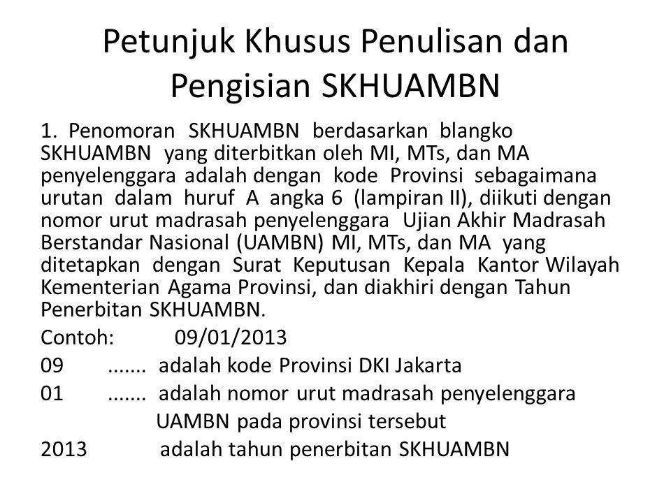 Petunjuk Khusus Penulisan dan Pengisian SKHUAMBN 1. Penomoran SKHUAMBN berdasarkan blangko SKHUAMBN yang diterbitkan oleh MI, MTs, dan MA penyelenggar