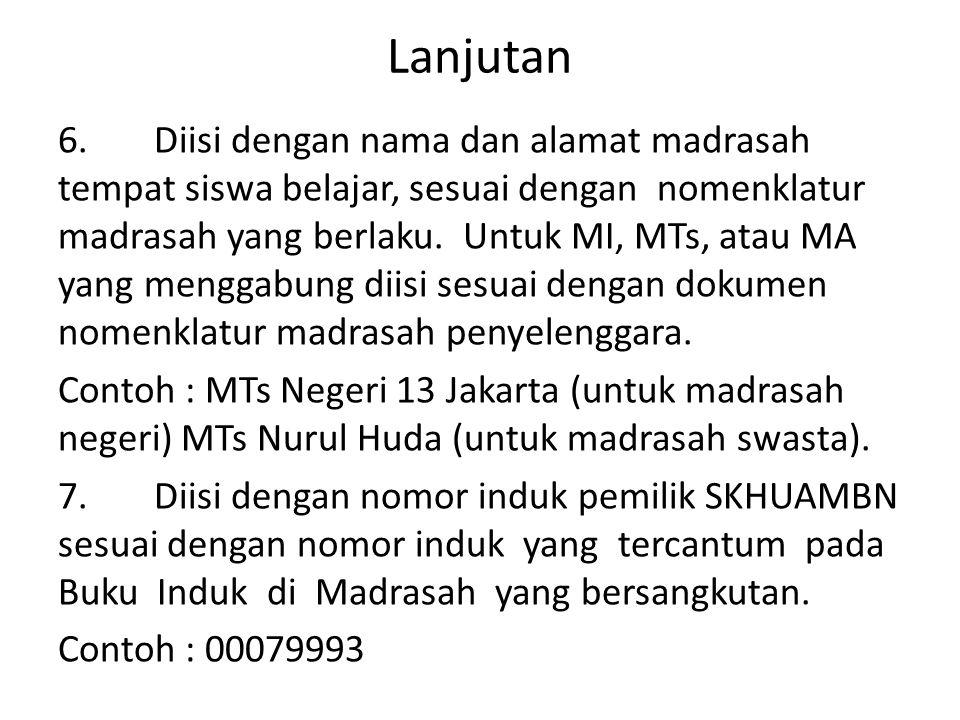 Lanjutan 6. Diisi dengan nama dan alamat madrasah tempat siswa belajar, sesuai dengan nomenklatur madrasah yang berlaku. Untuk MI, MTs, atau MA yang m