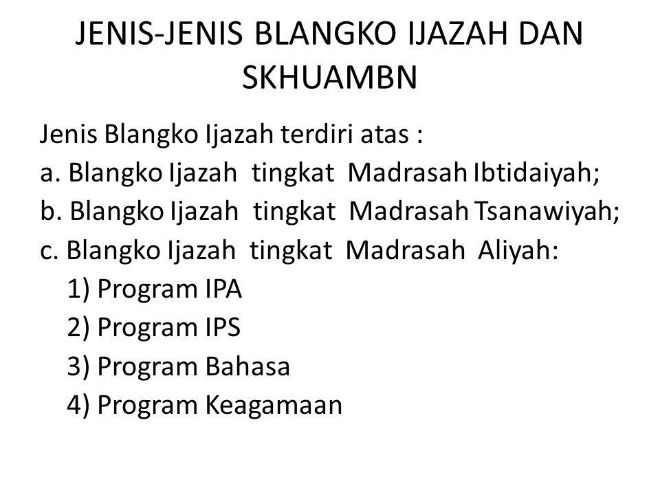 Lanjutan Jenis Blangko SKHUAMBN terdiri atas : a.Blangko SKHUAMBN untuk Madrasah Ibtidaiyah; b.