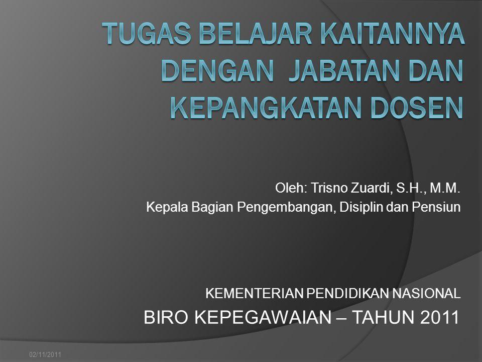KEMENTERIAN PENDIDIKAN NASIONAL BIRO KEPEGAWAIAN – TAHUN 2011 Oleh: Trisno Zuardi, S.H., M.M. Kepala Bagian Pengembangan, Disiplin dan Pensiun 02/11/2