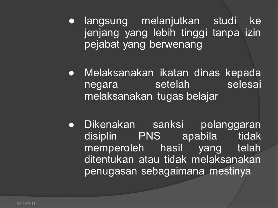 ● langsung melanjutkan studi ke jenjang yang lebih tinggi tanpa izin pejabat yang berwenang ●Melaksanakan ikatan dinas kepada negara setelah selesai m