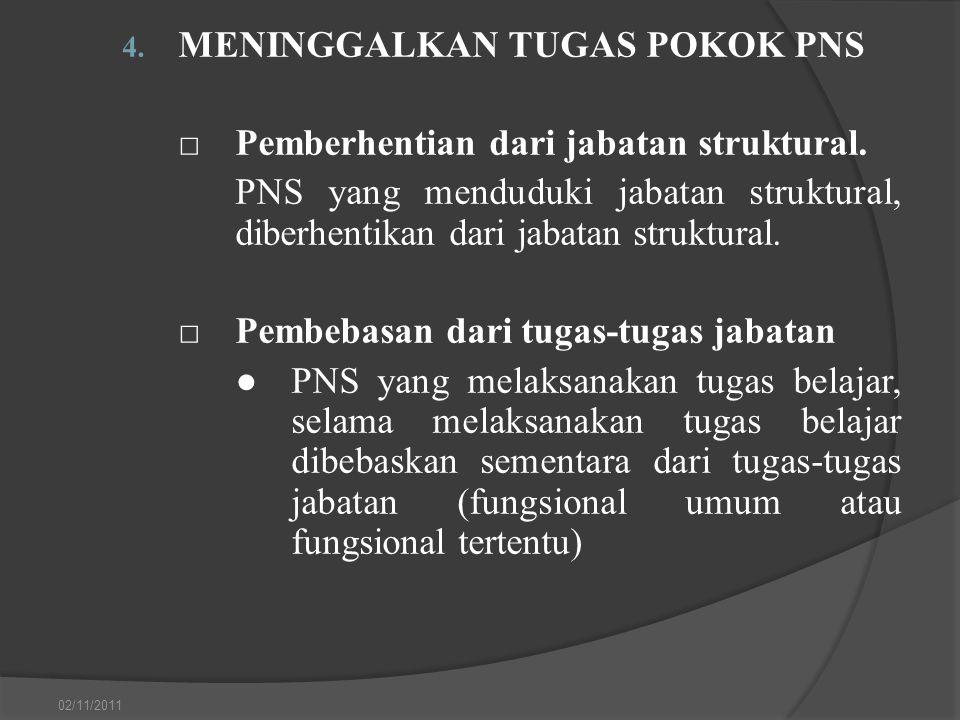 4. MENINGGALKAN TUGAS POKOK PNS □Pemberhentian dari jabatan struktural. PNS yang menduduki jabatan struktural, diberhentikan dari jabatan struktural.