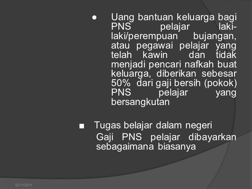 ● Uang bantuan keluarga bagi PNS pelajar laki- laki/perempuan bujangan, atau pegawai pelajar yang telah kawin dan tidak menjadi pencari nafkah buat ke