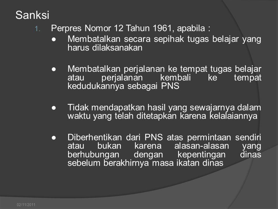 Sanksi 1. Perpres Nomor 12 Tahun 1961, apabila : ●Membatalkan secara sepihak tugas belajar yang harus dilaksanakan ●Membatalkan perjalanan ke tempat t