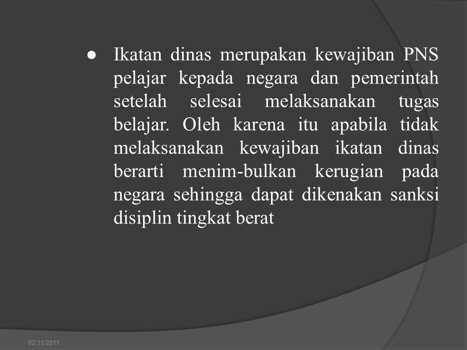 ● Ikatan dinas merupakan kewajiban PNS pelajar kepada negara dan pemerintah setelah selesai melaksanakan tugas belajar. Oleh karena itu apabila tidak