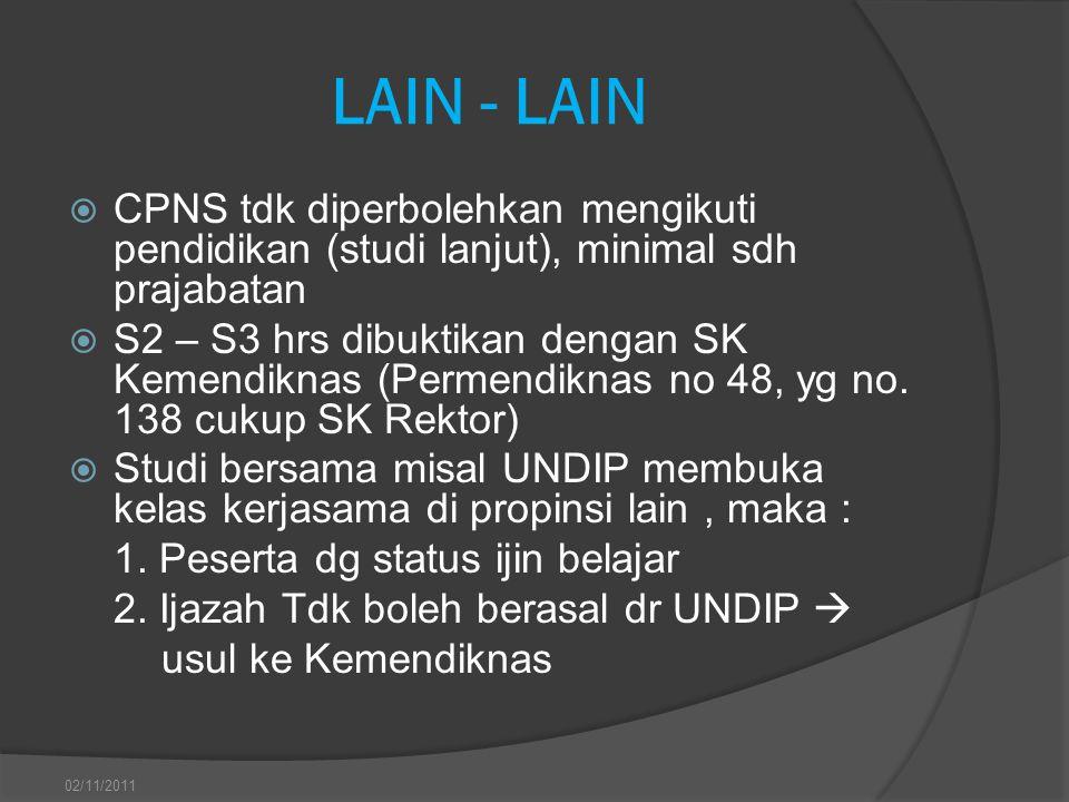 LAIN - LAIN  CPNS tdk diperbolehkan mengikuti pendidikan (studi lanjut), minimal sdh prajabatan  S2 – S3 hrs dibuktikan dengan SK Kemendiknas (Perme