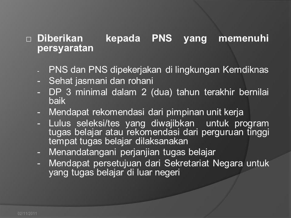 □Diberikan kepada PNS yang memenuhi persyaratan - PNS dan PNS dipekerjakan di lingkungan Kemdiknas - Sehat jasmani dan rohani - DP 3 minimal dalam 2 (