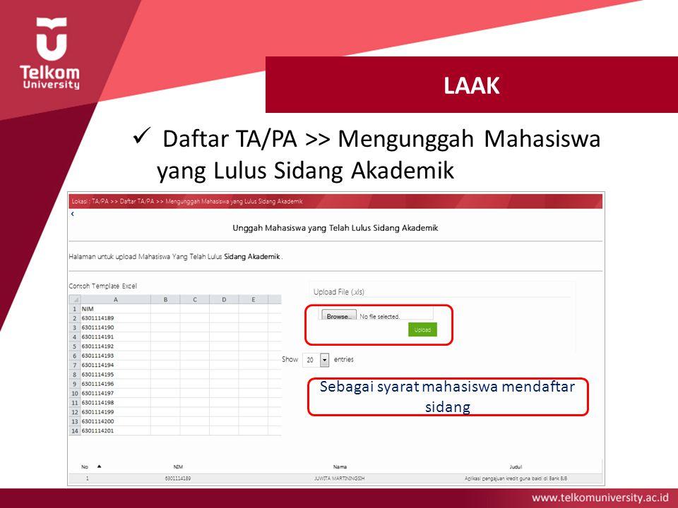 LAAK Daftar TA/PA >> Mengunggah Mahasiswa yang Lulus Sidang Akademik Sebagai syarat mahasiswa mendaftar sidang