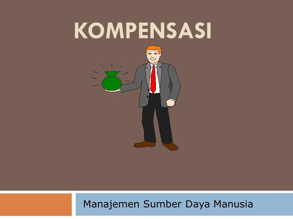 Kompensasi  Kompensasi  Kompensasi adalah semua pendapatan yang berbentuk uang atau barang, langsung atau tidak langsung yang diterima karyawan sebagai imbalan atas jasa yang diberikan kepada perusahaan  Kompensasi Karyawan  Semua bentuk imbalan yang diberikan kepada karyawan sebagai imbal balik dari pekerjaan mereka 2