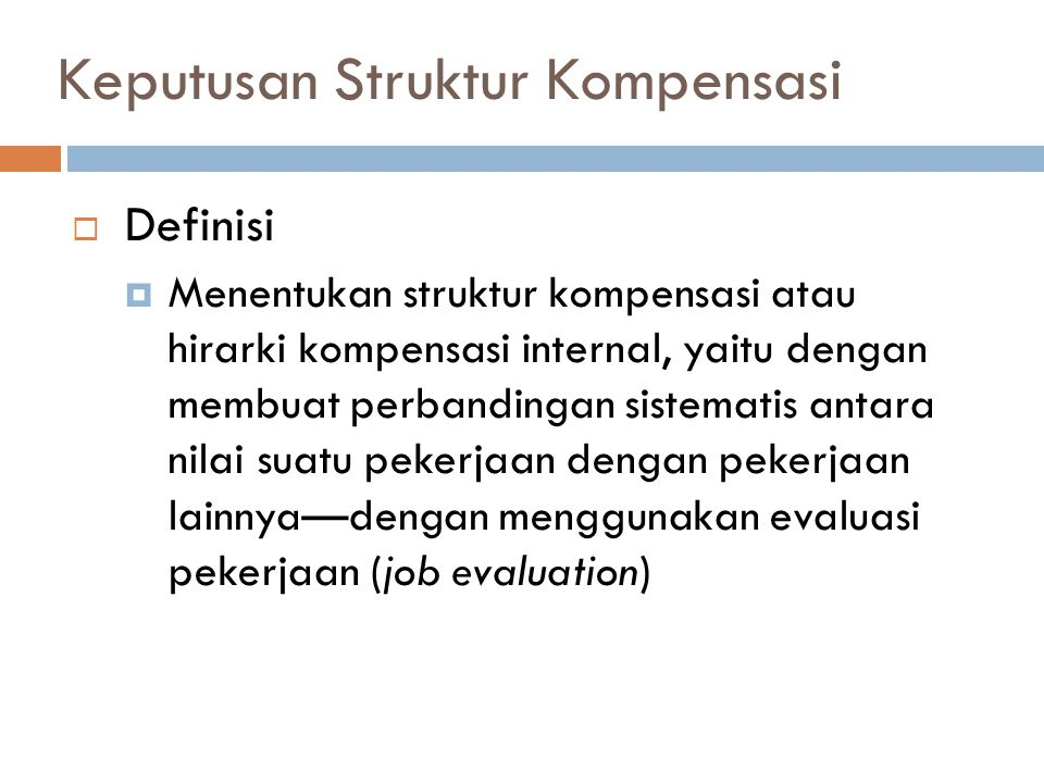 Keputusan Struktur Kompensasi  Definisi  Menentukan struktur kompensasi atau hirarki kompensasi internal, yaitu dengan membuat perbandingan sistemat