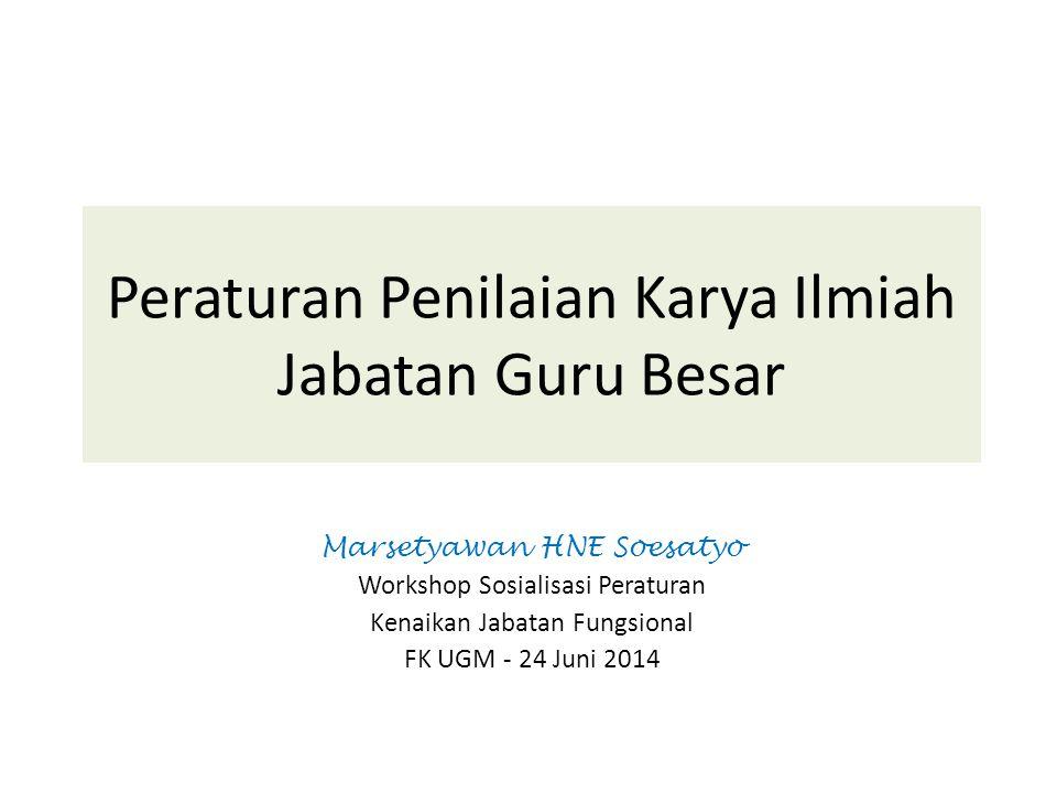 Peraturan Penilaian Karya Ilmiah Jabatan Guru Besar Marsetyawan HNE Soesatyo Workshop Sosialisasi Peraturan Kenaikan Jabatan Fungsional FK UGM - 24 Juni 2014