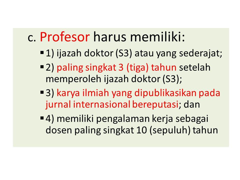 c. Profesor harus memiliki:  1) ijazah doktor (S3) atau yang sederajat;  2) paling singkat 3 (tiga) tahun setelah memperoleh ijazah doktor (S3);  3