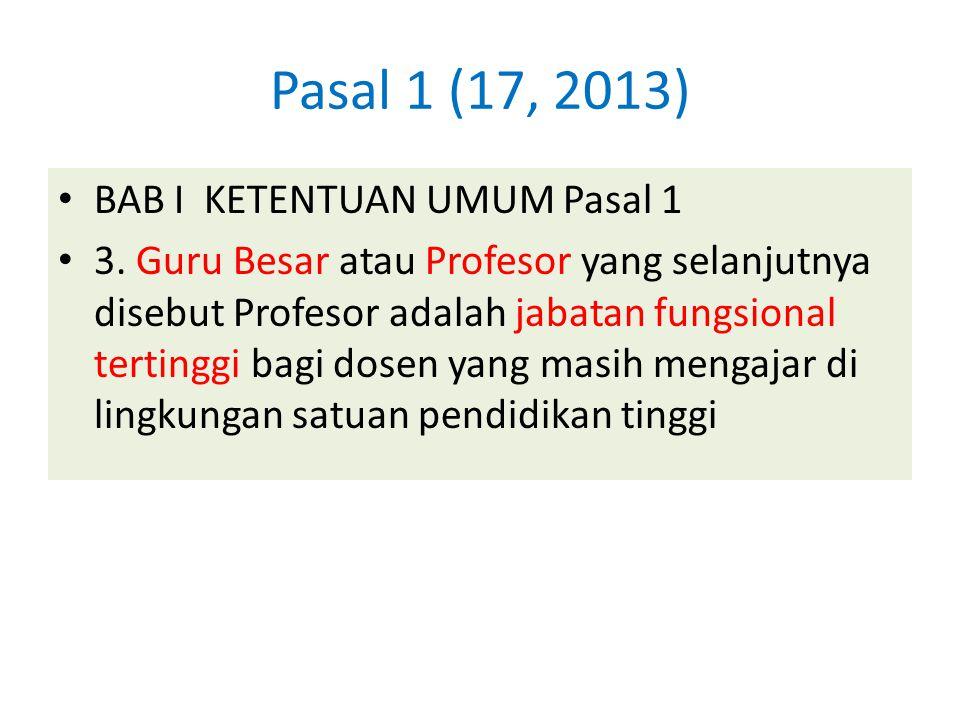Pasal 1 (17, 2013) BAB I KETENTUAN UMUM Pasal 1 3. Guru Besar atau Profesor yang selanjutnya disebut Profesor adalah jabatan fungsional tertinggi bagi