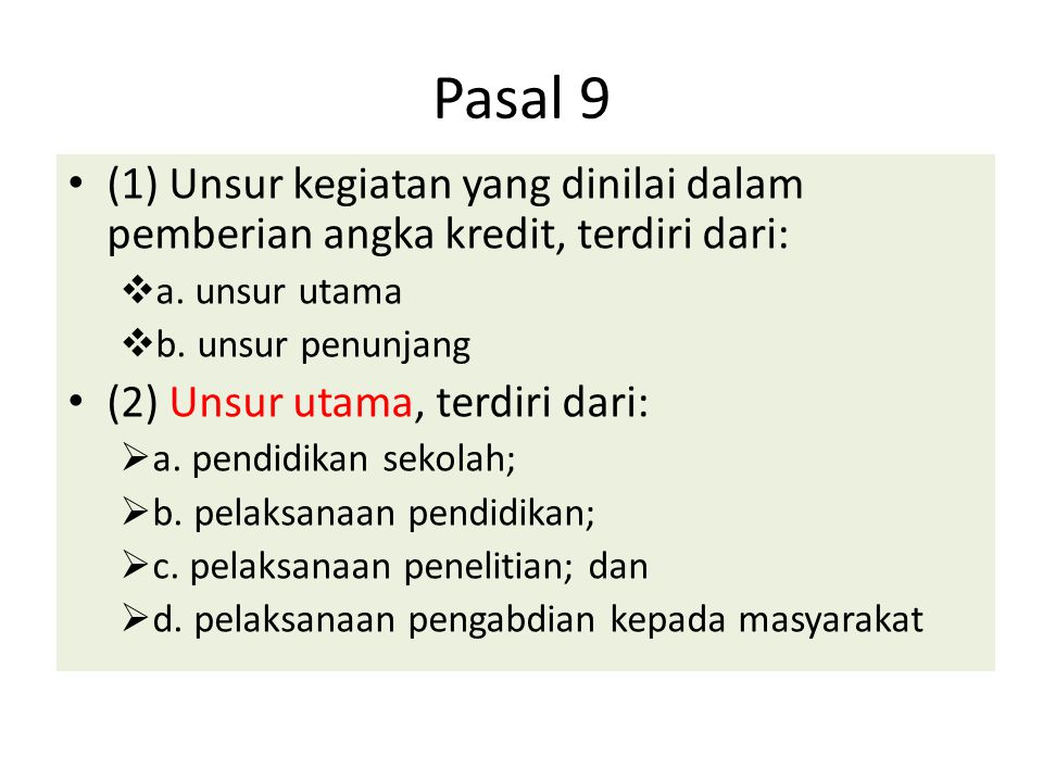 Pasal 9 (1) Unsur kegiatan yang dinilai dalam pemberian angka kredit, terdiri dari:  a. unsur utama  b. unsur penunjang (2) Unsur utama, terdiri dar