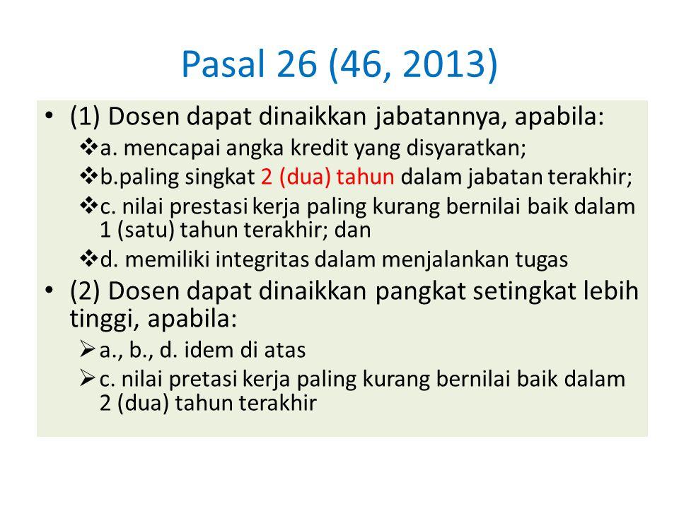 Pasal 26 (46, 2013) (1) Dosen dapat dinaikkan jabatannya, apabila:  a. mencapai angka kredit yang disyaratkan;  b.paling singkat 2 (dua) tahun dalam