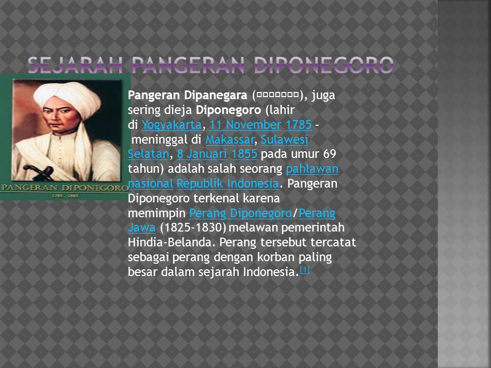 Pangeran Dipanegara (), juga sering dieja Diponegoro (lahir di Yogyakarta, 11 November 1785 – meninggal di Makassar, Sulawesi Selatan, 8 Januari 1855