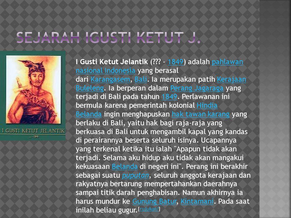 I Gusti Ketut Jelantik (??? - 1849) adalah pahlawan nasional Indonesia yang berasal dari Karangasem, Bali. Ia merupakan patih Kerajaan Buleleng. Ia be