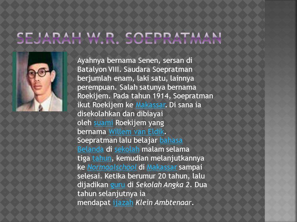 Ayahnya bernama Senen, sersan di Batalyon VIII. Saudara Soepratman berjumlah enam, laki satu, lainnya perempuan. Salah satunya bernama Roekijem. Pada