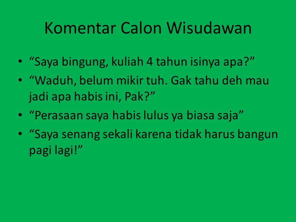 Komentar Calon Wisudawan Saya bingung, kuliah 4 tahun isinya apa Waduh, belum mikir tuh.