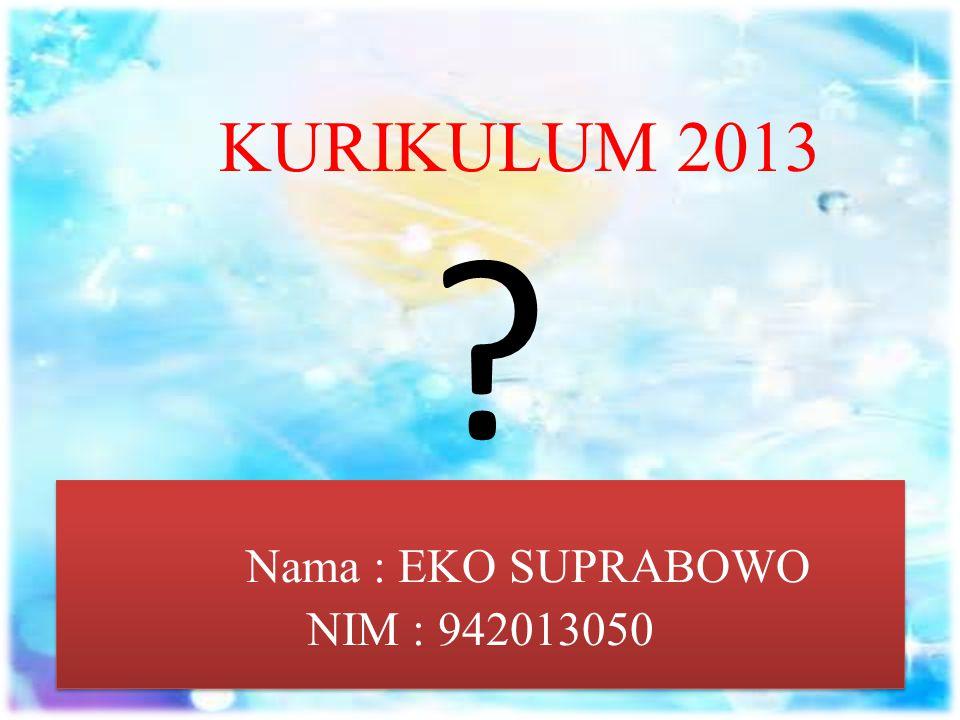 Nama : EKO SUPRABOWO NIM : 942013050 ? KURIKULUM 2013