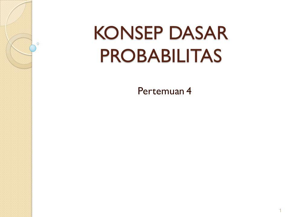 KONSEP DASAR PROBABILITAS Pertemuan 4 1