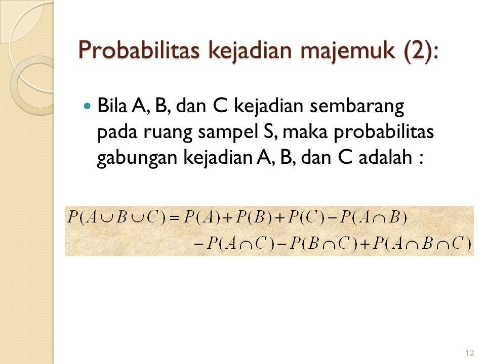 Bila A, B, dan C kejadian sembarang pada ruang sampel S, maka probabilitas gabungan kejadian A, B, dan C adalah : 12 Probabilitas kejadian majemuk (2):
