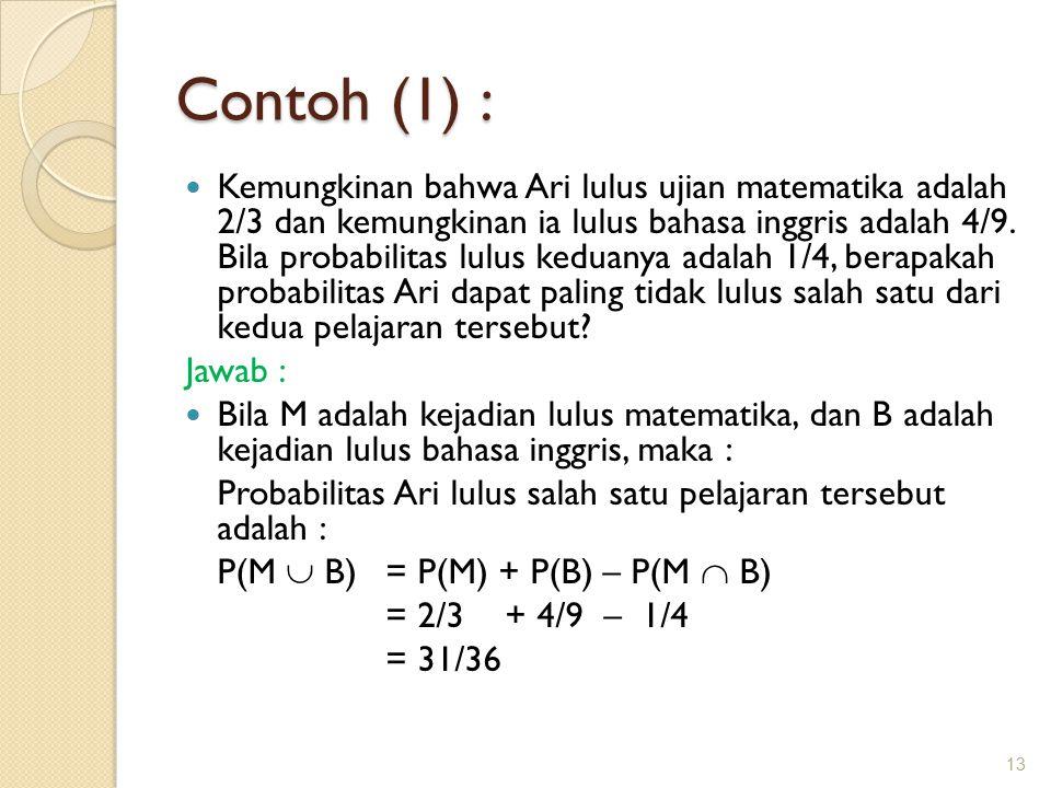 Contoh (1) : Kemungkinan bahwa Ari lulus ujian matematika adalah 2/3 dan kemungkinan ia lulus bahasa inggris adalah 4/9.