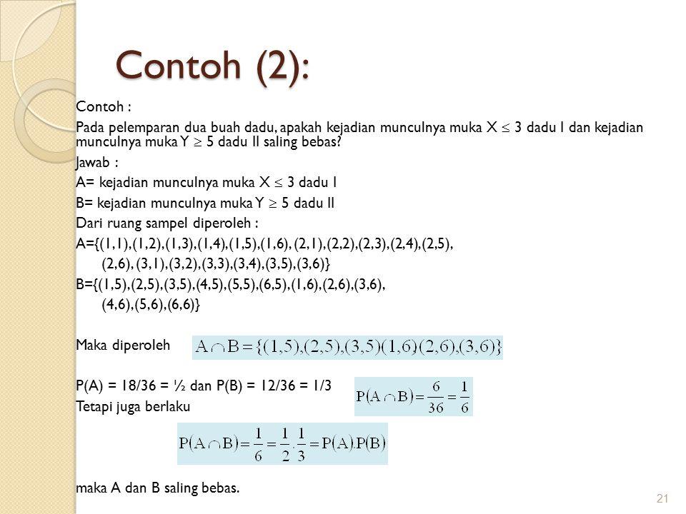 Contoh (2): 21 Contoh : Pada pelemparan dua buah dadu, apakah kejadian munculnya muka X  3 dadu I dan kejadian munculnya muka Y  5 dadu II saling bebas.