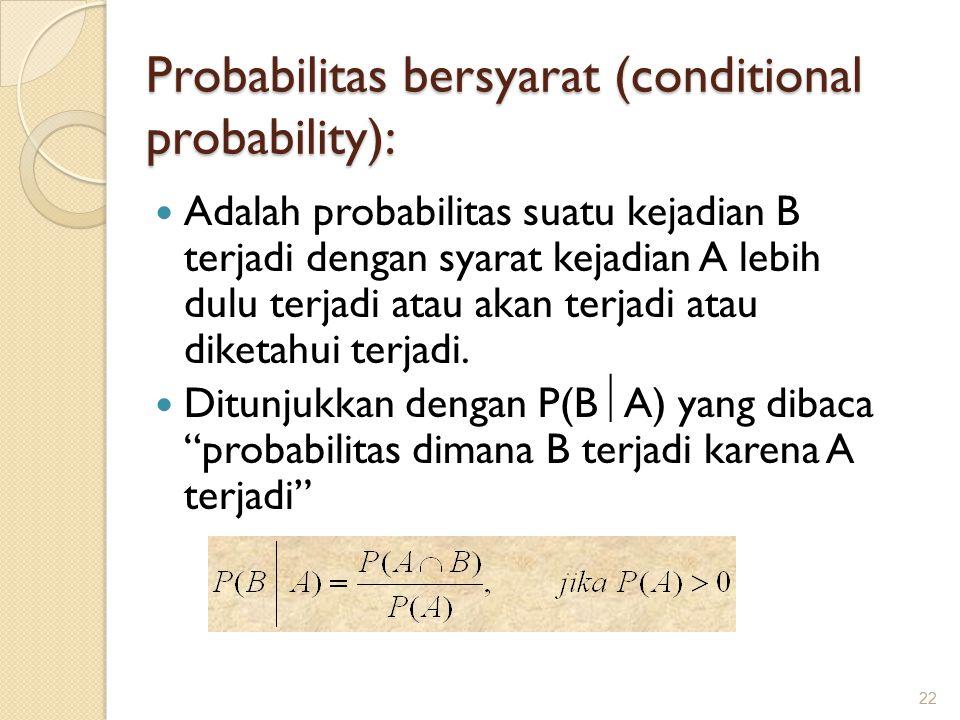 Probabilitas bersyarat (conditional probability): Adalah probabilitas suatu kejadian B terjadi dengan syarat kejadian A lebih dulu terjadi atau akan terjadi atau diketahui terjadi.