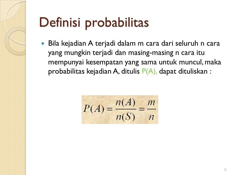 Definisi probabilitas Bila kejadian A terjadi dalam m cara dari seluruh n cara yang mungkin terjadi dan masing-masing n cara itu mempunyai kesempatan yang sama untuk muncul, maka probabilitas kejadian A, ditulis P(A), dapat dituliskan : 5