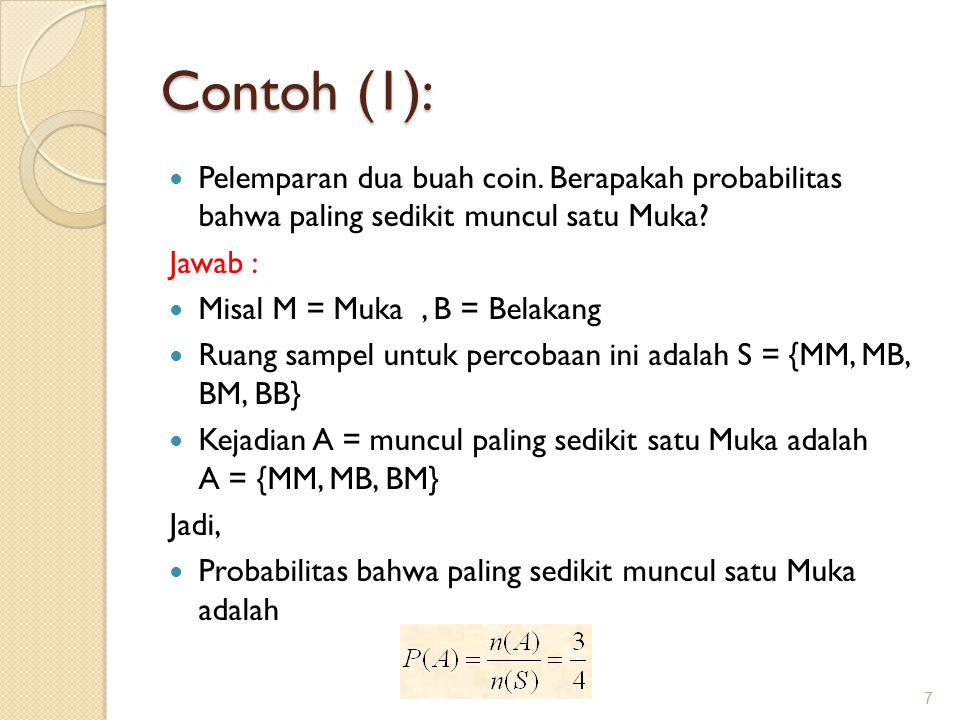 Contoh (1): Pelemparan dua buah coin.Berapakah probabilitas bahwa paling sedikit muncul satu Muka.