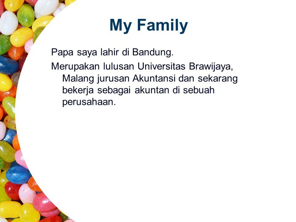 My Family Papa saya lahir di Bandung.
