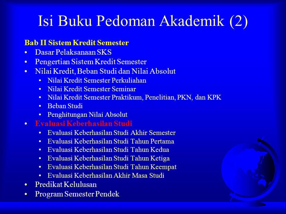 Isi Buku Pedoman Akademik (2) Bab II Sistem Kredit Semester Dasar Pelaksanaan SKS Pengertian Sistem Kredit Semester Nilai Kredit, Beban Studi dan Nila