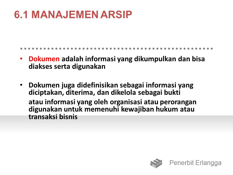 ALFRED Arsip juga disimpan karena nilai khusus berikut yang disingkat dengan nama ALFRED (Santen, 1955): 1.Administratif Value 2.Legal Value 3.Fiscal Value 4.Research Value 5.Educational Value 6.Documentary Value Penerbit Erlangga