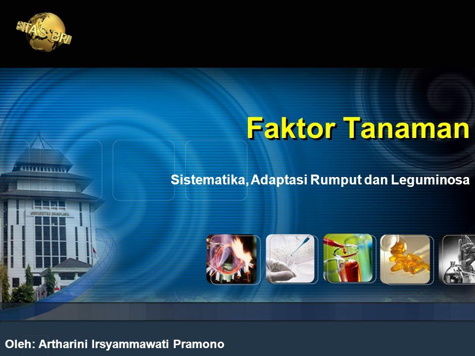 Faktor Tanaman Oleh: Artharini Irsyammawati Pramono Sistematika, Adaptasi Rumput dan Leguminosa
