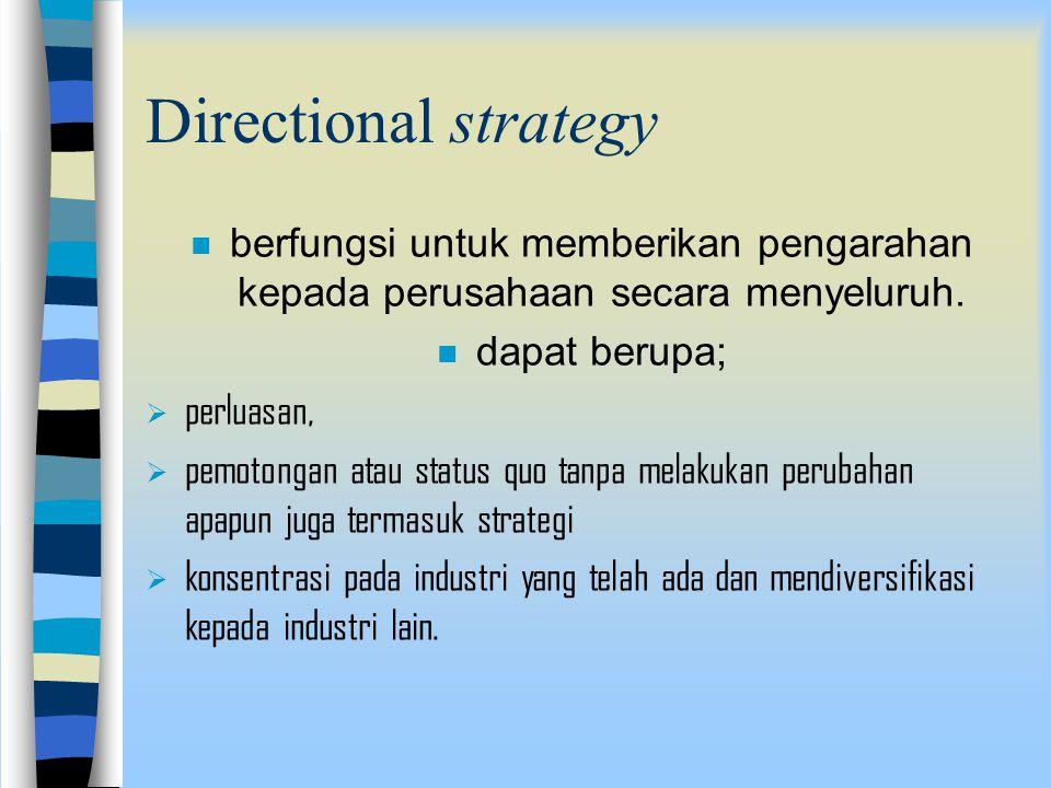 Strategi perusahaan pada dasarnya berkaitan dengan; n penentuan arah perusahaan di masa yang akan datang - bilamana perusahaannya relatif kecil n bila
