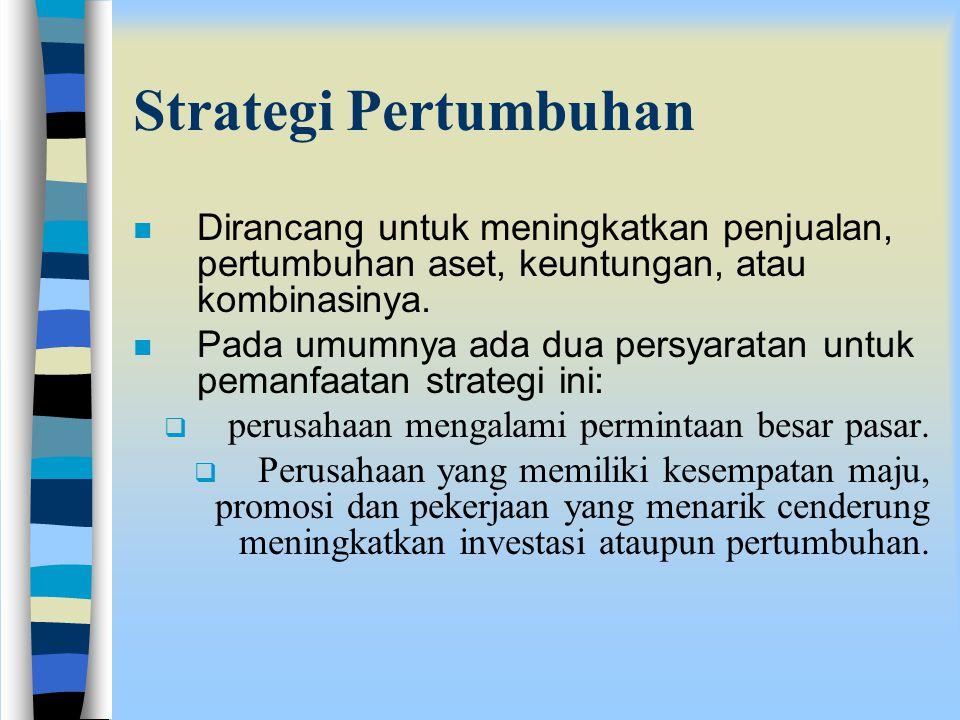 Directional strategy n berfungsi untuk memberikan pengarahan kepada perusahaan secara menyeluruh. n dapat berupa;  perluasan,  pemotongan atau statu