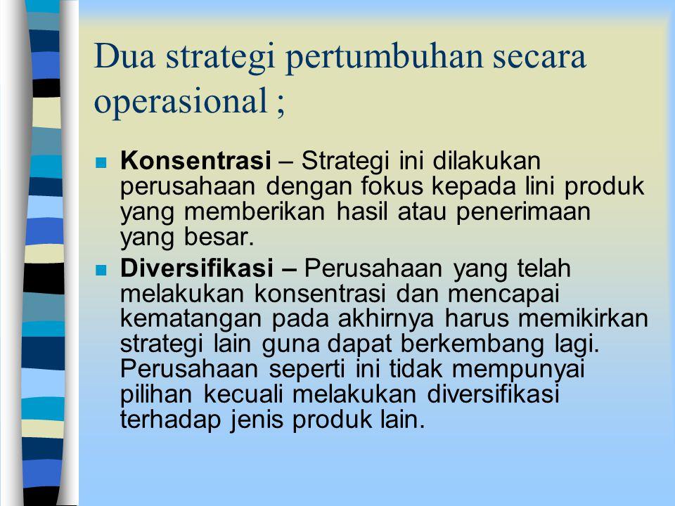 Untuk melakukan strategi pertumbuhan perusahaan akan menempuh strategi luas; n Merger adalah tindakan satu atau lebih perusahaan yang saling mempertuk